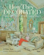 How They Decorated - Inspiration from Great Women of the Twentieth Century - P. Gaye Tapp, Charlotte Moss