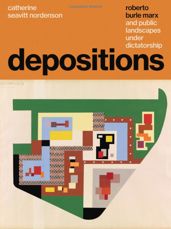DEPOSITIONS - Roberto Burle Marx and Public Landscapes Under Dictatorship - Catherine Seavitt Nordenson